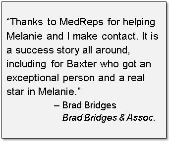 Thanks to MedReps for helping us make contact. It is a success story all around, including for Baxter who got an exceptional medical sales rep and a real star in Melanie.