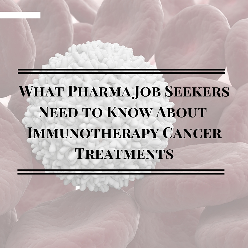 What Pharma Job Seekers Need to Know About Immunotherapy Cancer